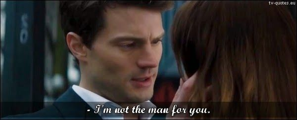 Fifty Shades of Grey - Quote - I'm not the man for you - TV Quotes