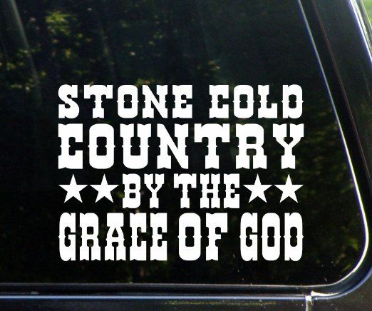"""Stone Cold Country By The Grace Of God (8"""" x 6"""") Die Cut Decal Sticker For Windows, Cars, Trucks, Laptops, Etc."""