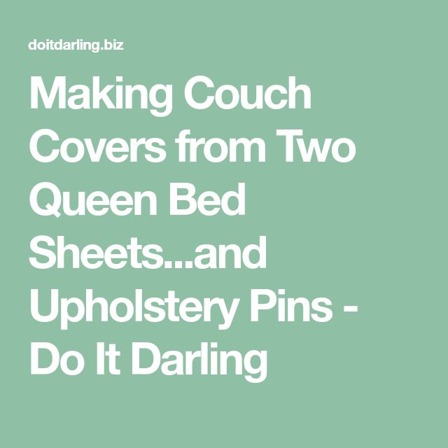 Making Couch Covers from Two Queen Bed Sheets...and Upholstery Pins - Do It Darling