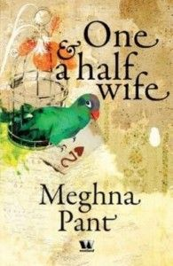 Meghna Pant's One & A Half Wife discusses the struggles of people caught in the tug-of-war between old beliefs and new ones.