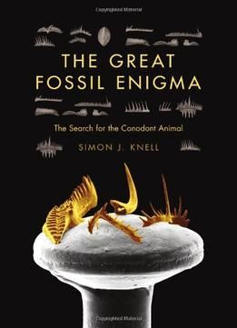 The Great Fossil Enigma: The Search For The Conodont Animal PDF