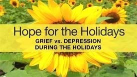 """""""Hope for the Holidays: Grief vs. Depression During the Holidays"""""""