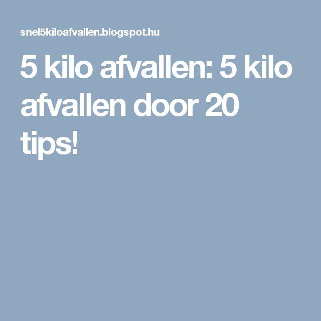 5 kilo afvallen: 5 kilo afvallen door 20 tips!