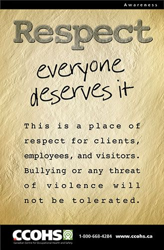 Everyone deserves to work in an environment that is respectful and free of bullying, threats, and abuse. Download this poster for free at http://www.ccohs.ca/products/posters/respect/ or buy full colour copies for only $6 each.
