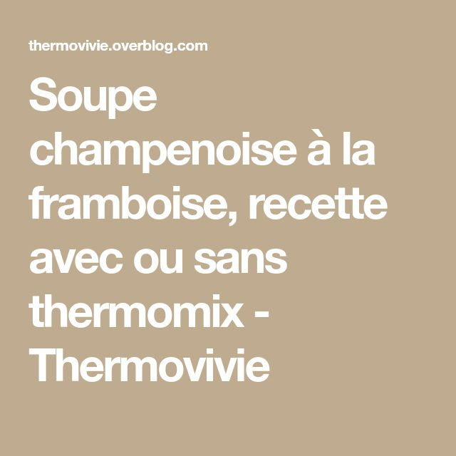 Soupe champenoise à la framboise, recette avec ou sans thermomix - Thermovivie
