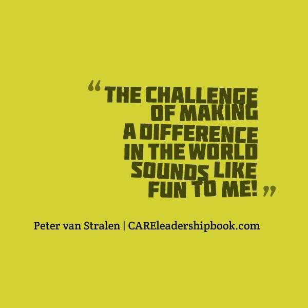 Make A Difference - Peter van Stralen #WorkPlayCare #WorkSmart #PlayHard #CareMore #CARE #Quote #MakeADifference