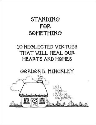 """10 Lessons Based on Pres Hinckley's Book """"Standing For    Something"""""""