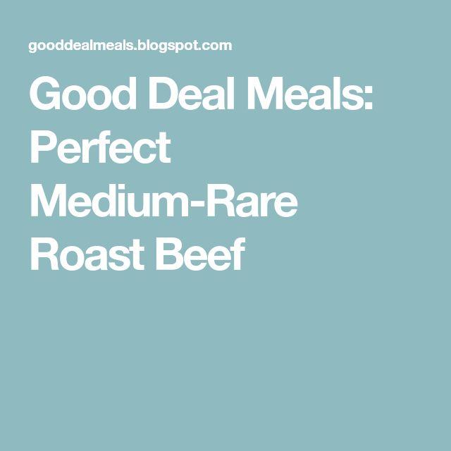 Good Deal Meals: Perfect Medium-Rare Roast Beef