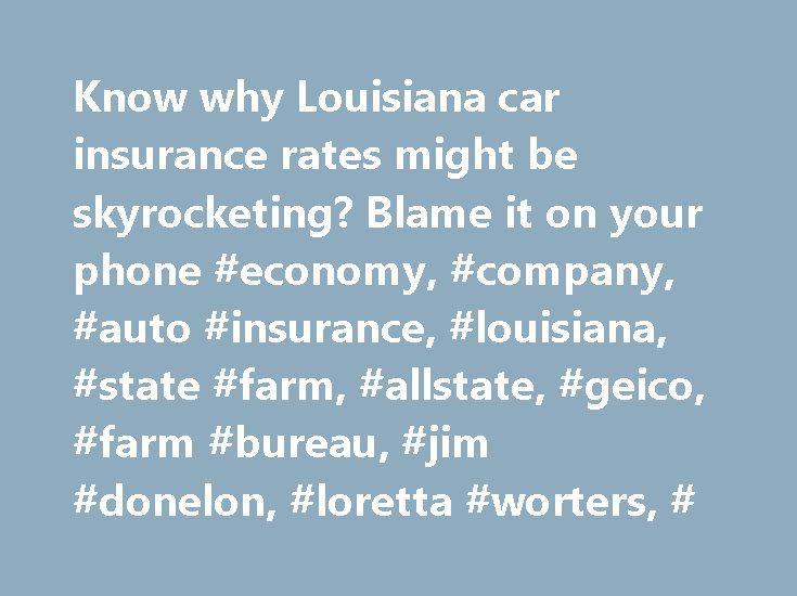 Know why Louisiana car insurance rates might be skyrocketing? Blame it on your phone #economy, #company, #auto #insurance, #louisiana, #state #farm, #allstate, #geico, #farm #bureau, #jim #donelon, #loretta #worters, # http://new-york.remmont.com/know-why-louisiana-car-insurance-rates-might-be-skyrocketing-blame-it-on-your-phone-economy-company-auto-insurance-louisiana-state-farm-allstate-geico-farm-bureau-jim-donelon-l/  # Know why Louisiana car insurance rates might be skyrocketing? Blame…