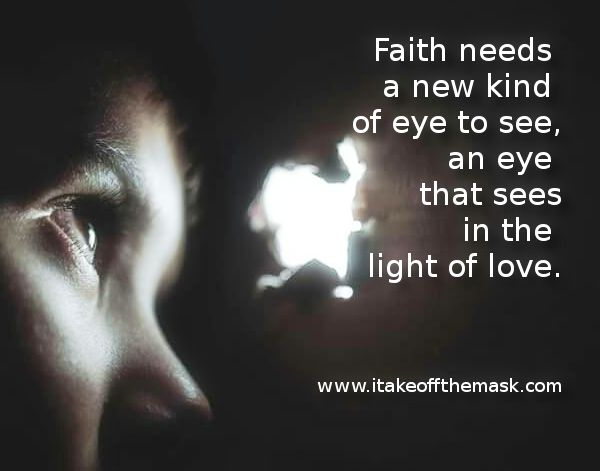 Faith needs a new kind of eye to see, an eye that sees in the light of love. – Jocelyn …Continue reading →