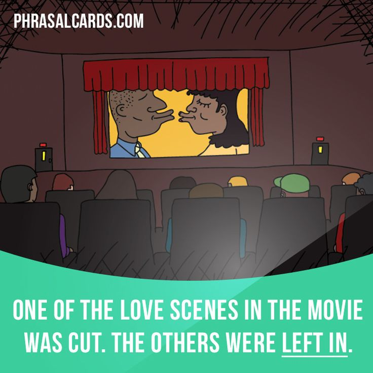 """Leave in"" means ""to let something remain where it is"". Example: One of the love scenes in the movie was cut. The others were left in. #phrasalverb #phrasalverbs #phrasal #verb #verbs #phrase #phrases #expression #expressions #english #englishlanguage #learnenglish #studyenglish #language #vocabulary #dictionary #grammar #efl #esl #tesl #tefl #toefl #ielts #toeic #englishlearning #vocab #wordoftheday #phraseoftheday"