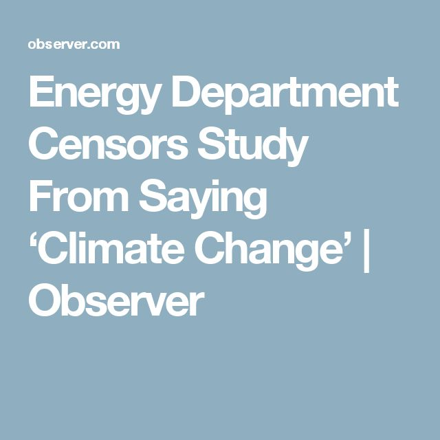 Energy Department Censors Study From Saying 'Climate Change'   Observer