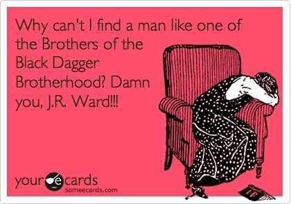 Perchè non posso trovare un uomo come i Fratelli della Confraternita del Pugnale nero? Che tu sia dannata J.R.Ward!!! Sonia Eccher