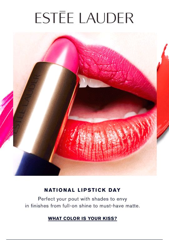 National Lipstick Day What are lips, after all, but to kiss? -Estée Lauder WHAT COLOR IS YOUR KISS? »