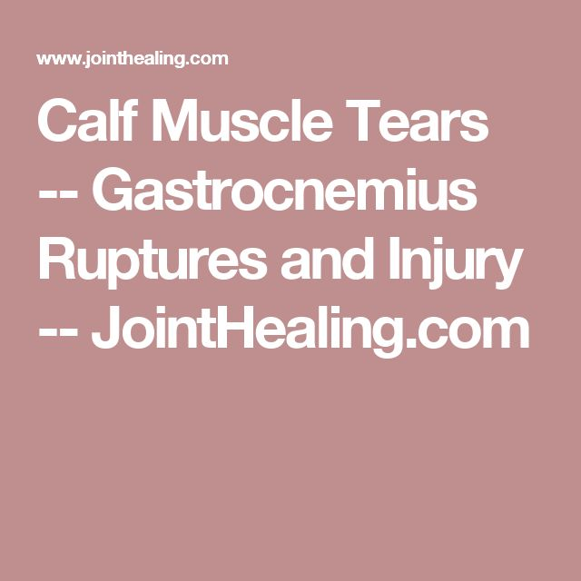 Calf Muscle Tears -- Gastrocnemius Ruptures and Injury -- JointHealing.com