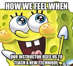 Pretty much... that or when we get to throw the instructor.... especially when the instructor is the owner....