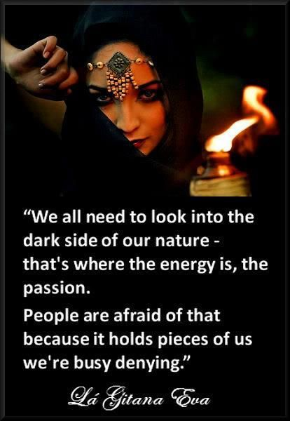 I could not have sad it better myself... embrace the darkness within! \,,/ ~From Wild Woman Sisterhood