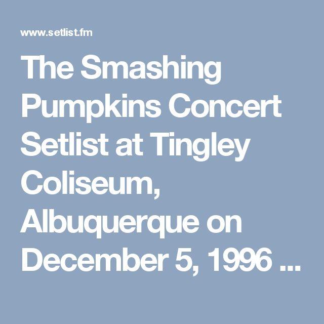 The Smashing Pumpkins Concert Setlist at Tingley Coliseum, Albuquerque on December 5, 1996 | setlist.fm