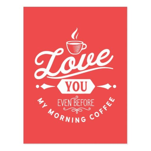 Love You Even Before My Morning Coffee Postcard