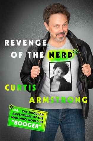 Revenge of the Nerd: Or . . . The Singular Adventures of the Man Who Would Be Booger? | Curtis Armstrong | July 11th 2017 | A legendary comedic second banana to a litany of major stars, Curtis is forever cemented in the public imagination as Booger from Revenge of the Nerds