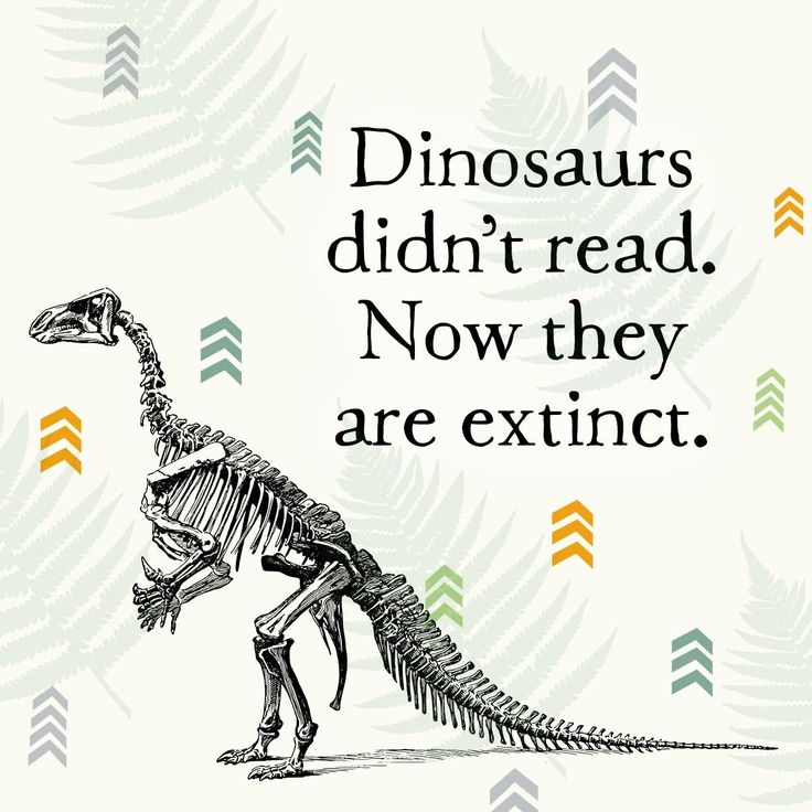 Quotes About Love: Dinosaurs Didn't Read And Now They're Extinct! Encourage