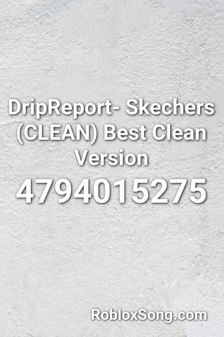 Dripreport Skechers Clean Best Clean Version Roblox Id Roblox Music Codes In 2020 Roblox Skechers Coding