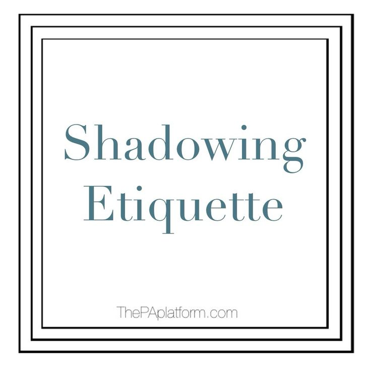 The PA Platform - Shadowing Etiquette