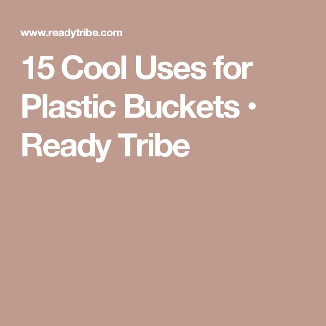 15 Cool Uses for Plastic Buckets • Ready Tribe