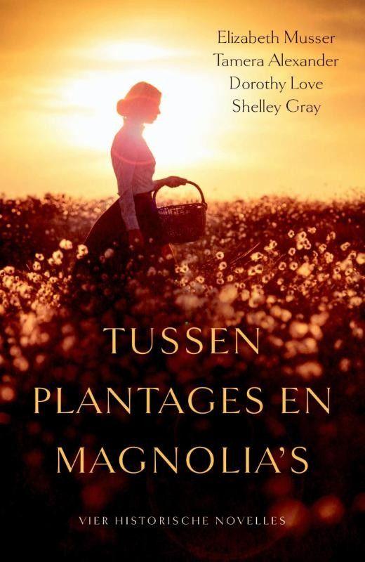Tussen plantages en magnolia's – Elizabeth Musser, Tamera Alexander, Dorothy Love, Shelley Gray