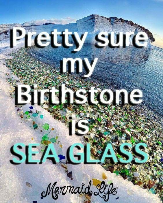 Pretty sure my Birthstone is Sea Glass