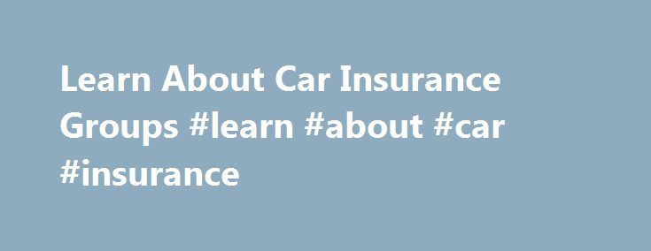 Learn About Car Insurance Groups #learn #about #car #insurance http://poland.remmont.com/learn-about-car-insurance-groups-learn-about-car-insurance/  # Car Insurance Groups The price you pay for your car insurance will, at least in part, be based on which of the 50 pre-ordained car insurance groups it falls into, as decided by the official Group Rating Panel. Cars in group 1 are the cheapest to insure, and those in group 50 are the most expensive. For example, a Peugeot 206 1.1 L 3d will…
