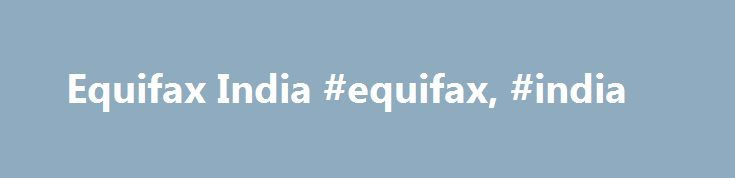 Equifax India #equifax, #india http://france.remmont.com/equifax-india-equifax-india/  # Equifax India Equifax India is registered as Equifax Credit Information Services Private Limited (ECIS). It is a joint venture between Equifax Inc. USA and seven leading Indian financial institutions – State Bank of India, Bank of Baroda, Bank of India, Kotak Mahindra Prime Limited, Religare Finvest Limited, Sundaram Finance Limited and Union Bank of India. Equifax India aims to provide a broad range of…
