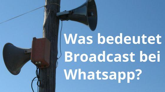 Was bedeutet Broadcast bei Whatsapp? Nachricht an mehrere Empfänger verschicken