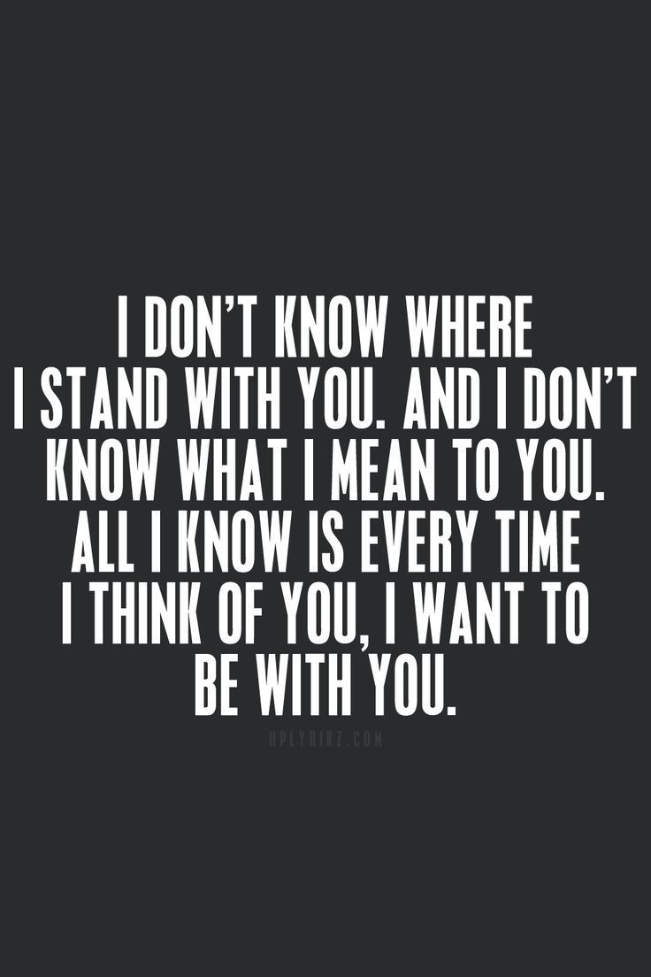 Love Quotes I don t know where I stand with you and I