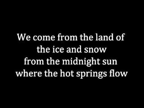 Led Zeppelin  -- Immigrant song [LYRICS] Sarah listen to this song an read the lyrics.... and then, tell everyone just how awesome rock music is.