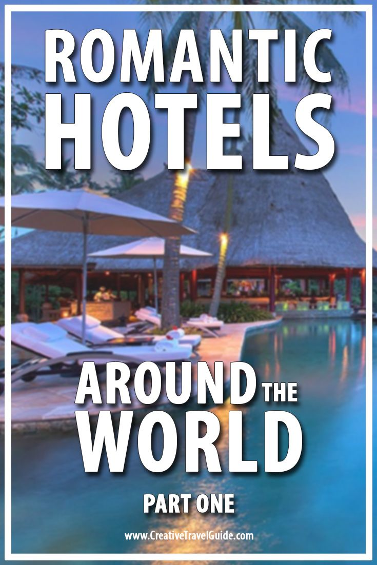 Romantic Hotels Around the World – Pin This!
