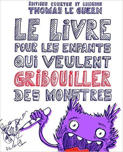 Amazon.fr - Le Livre pour les enfants qui veulent gribouiller des monstres - Thomas Le Guern - Livres
