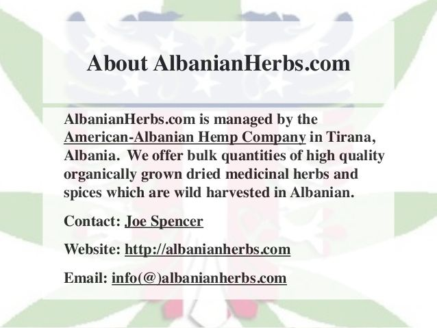 About AlbanianHerbs.com  AlbanianHerbs.com is managed by the  American-Albanian Hemp Company in Tirana,  Albania. We offer...