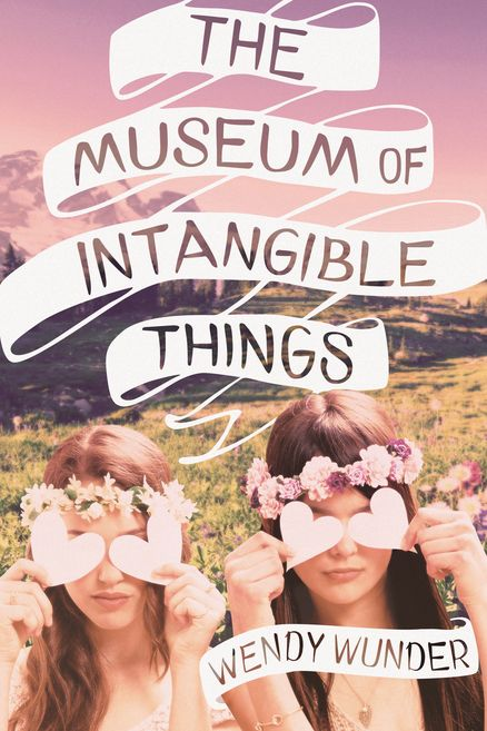 THE MUSEUM OF INTANGIBLE THINGS by Wendy Wunder -- An unforgettable read, the novel sparkles with the humor and heartbreak of true friendship and first love.
