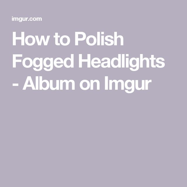 How to Polish Fogged Headlights - Album on Imgur