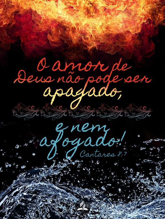 O amor de Deus não pode ser apagado e nem afogado  Cantares 8:7