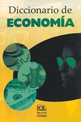 Greco, Orlando. Diccionario en economía. Editorial: Valletta, 2009. ISBN: 9781413586138. Disponible en: Libros electrónicos EBRARY.