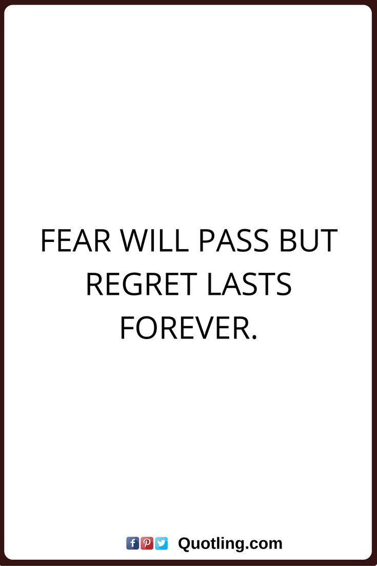 regret nothing quotes Fear will pass but regret lasts forever.
