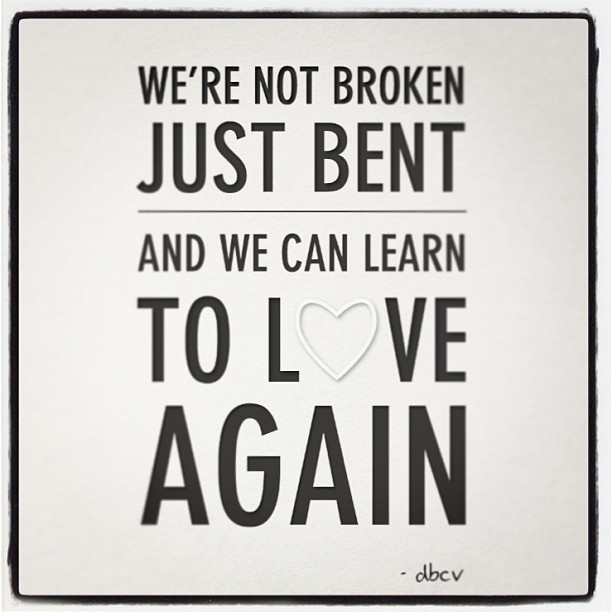 From My New Favorite Song Were Not Broken Just Bent And We Can