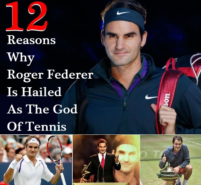12 Reasons Why Roger Federer Is Hailed As The God Of Tennis