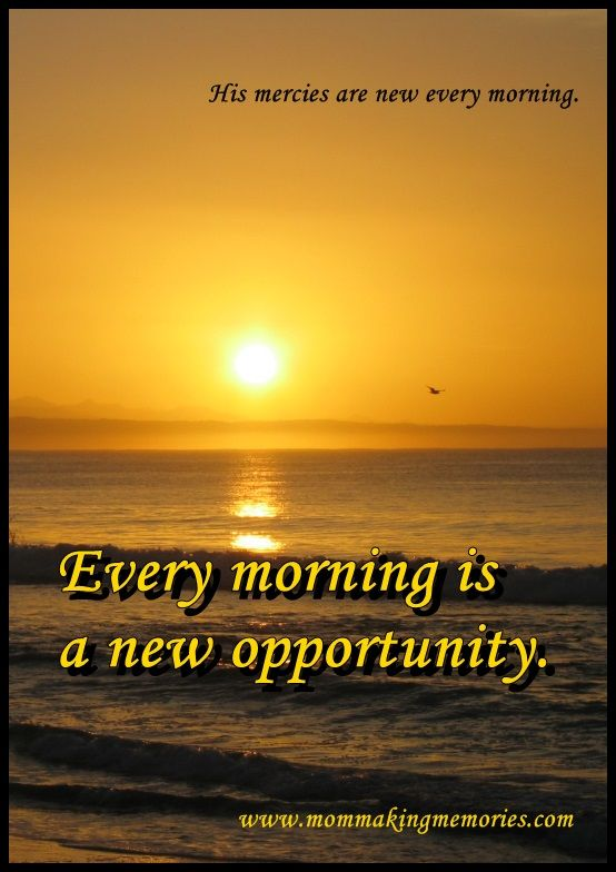 Each day is a new opportunity