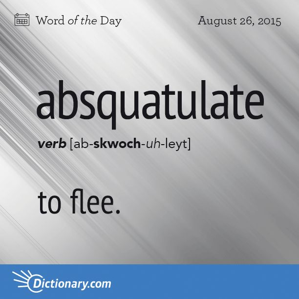 Today's Word of the Day is absquatulate. Learn its definition, pronunciation, etymology and more. Join over 19 million fans who boost their vocabulary every day.