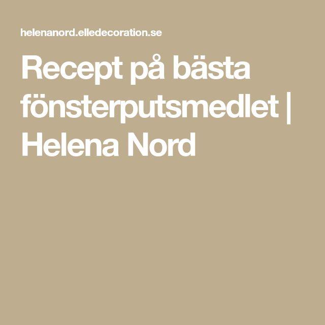 Recept på bästa fönsterputsmedlet | Helena Nord
