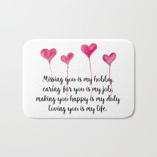 Love Quote for Valentine's Day Bath Mat  Missing you is my hobby, caring for you is my job, making you happy is my duty, loving you is my live