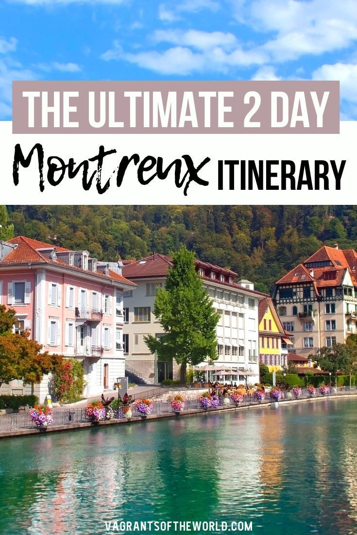 Things To Do In Montreux 2 Day Montreux Itinerary Itinerary Switzerland Itinerary Holiday Experience